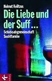Die Liebe und der Suff ...: Schicksalsgemeinschaft Suchtfamilie